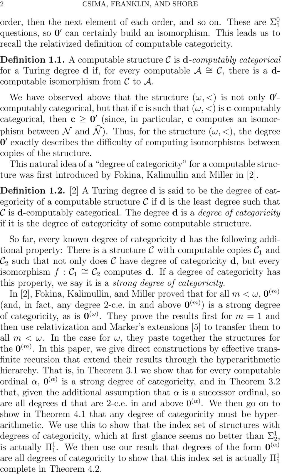 1. A computable structure C is d-computably categorical for a Turing degree d if, for every computable A = C, there is a d- computable isomorphism from C to A.
