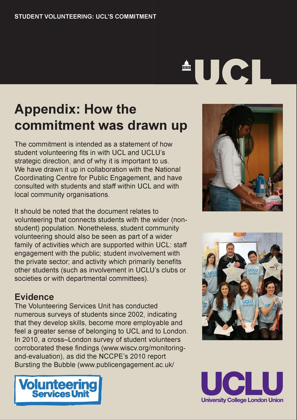 We have drawn it up in collaboration with the National Coordinating Centre for Public Engagement, and have consulted with students and staff within UCL and with local community organisations.