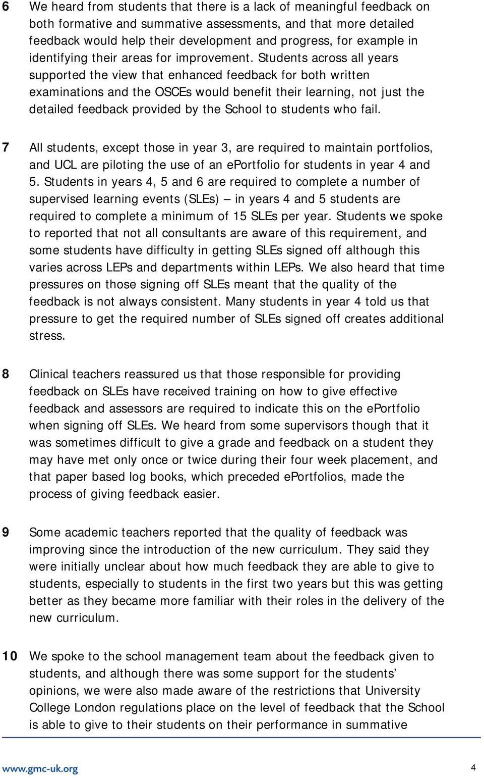 Students across all years supported the view that enhanced feedback for both written examinations and the OSCEs would benefit their learning, not just the detailed feedback provided by the School to