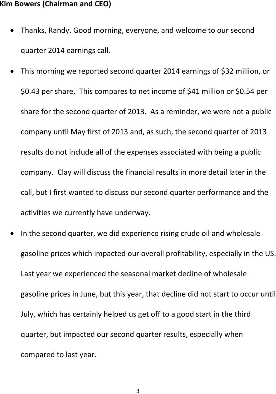 As a reminder, we were not a public company until May first of 2013 and, as such, the second quarter of 2013 results do not include all of the expenses associated with being a public company.