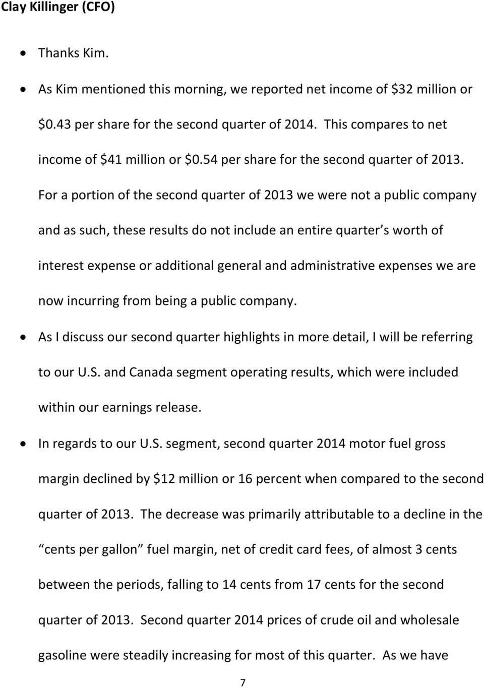 For a portion of the second quarter of 2013 we were not a public company and as such, these results do not include an entire quarter s worth of interest expense or additional general and