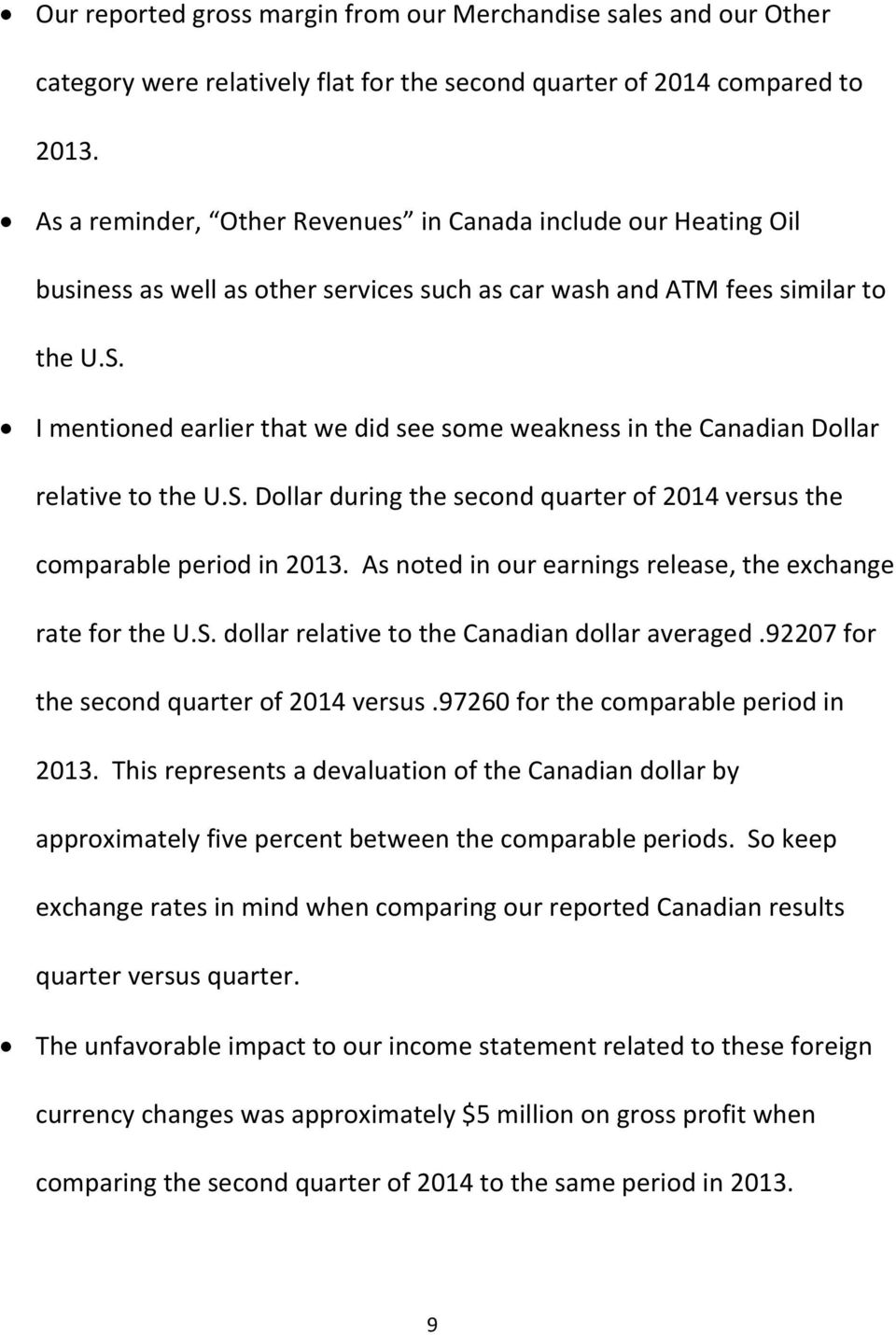 I mentioned earlier that we did see some weakness in the Canadian Dollar relative to the U.S. Dollar during the second quarter of 2014 versus the comparable period in 2013.