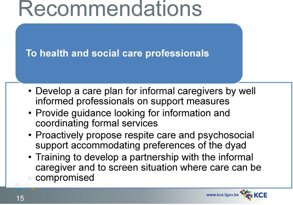 formal services Proactively propose respite care and psychosocial support accommodating preferences of the