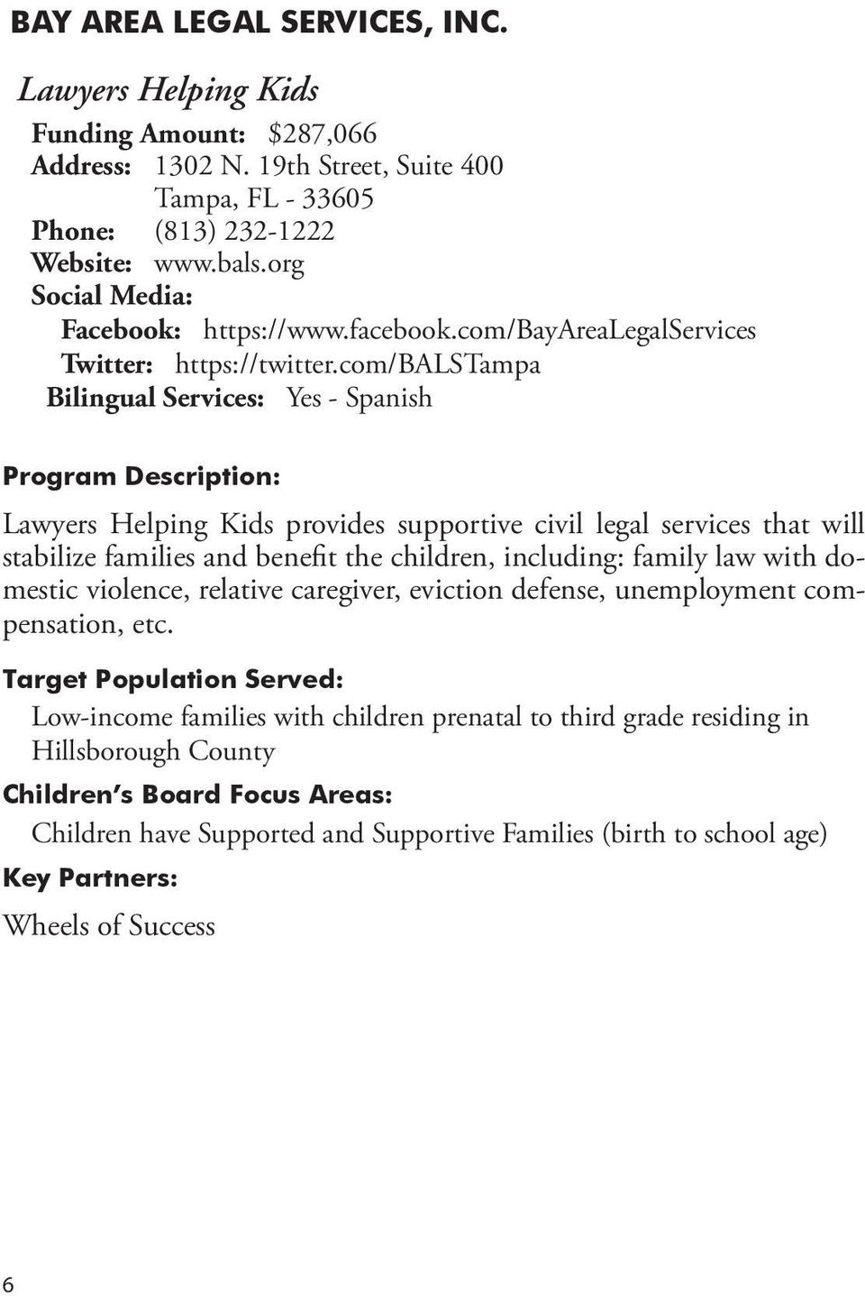 com/balstampa Lawyers Helping Kids provides supportive civil legal services that will stabilize families and benefit the children, including: family law with domestic