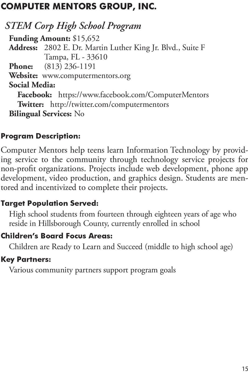 com/computermentors Bilingual Services: No Computer Mentors help teens learn Information Technology by providing service to the community through technology service projects for non-profit
