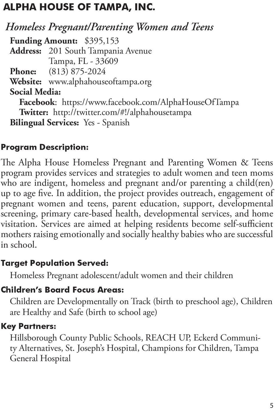 /alphahousetampa The Alpha House Homeless Pregnant and Parenting Women & Teens program provides services and strategies to adult women and teen moms who are indigent, homeless and pregnant and/or