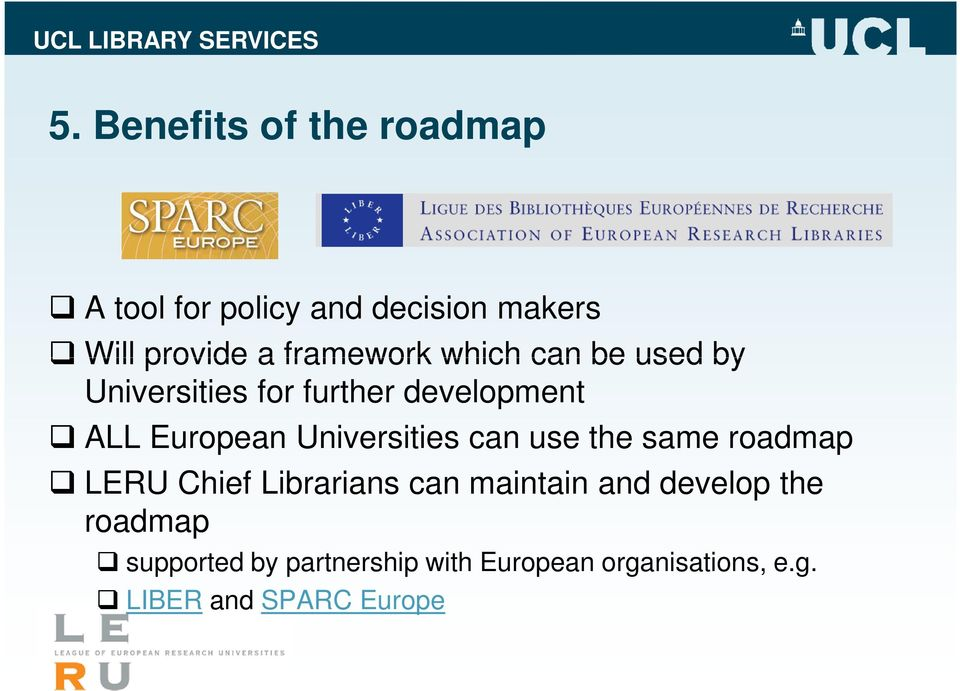 Universities can use the same roadmap LERU Chief Librarians can maintain and develop