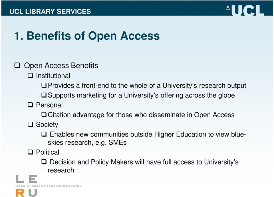 advantage for those who disseminate in Open Access Society Enables new communities outside Higher Education to
