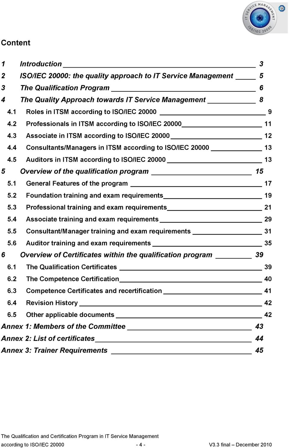 4 Consultants/Managers in ITSM according to ISO/IEC 20000 13 4.5 Auditors in ITSM according to ISO/IEC 20000 13 5 Overview of the qualification program 15 5.1 General Features of the program 17 5.