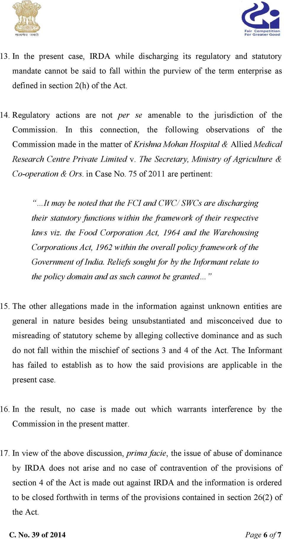 In this connection, the following observations of the Commission made in the matter of Krishna Mohan Hospital & Allied Medical Research Centre Private Limited v.