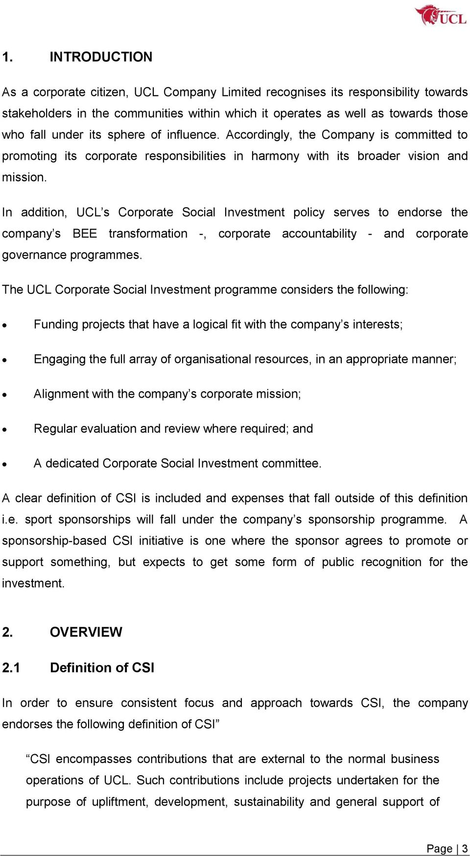 In addition, UCL s Corporate Social Investment policy serves to endorse the company s BEE transformation -, corporate accountability - and corporate governance programmes.