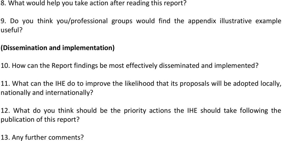 How can the Report findings be most effectively disseminated and implemented? 11.