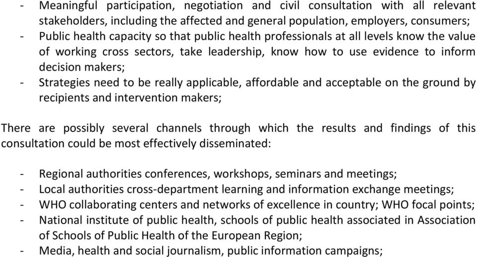 affordable and acceptable on the ground by recipients and intervention makers; There are possibly several channels through which the results and findings of this consultation could be most