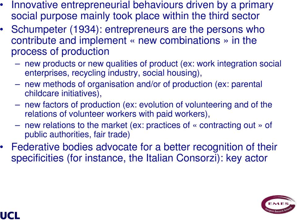 and/or of production (ex: parental childcare initiatives), new factors of production (ex: evolution of volunteering and of the relations of volunteer workers with paid workers), new relations to