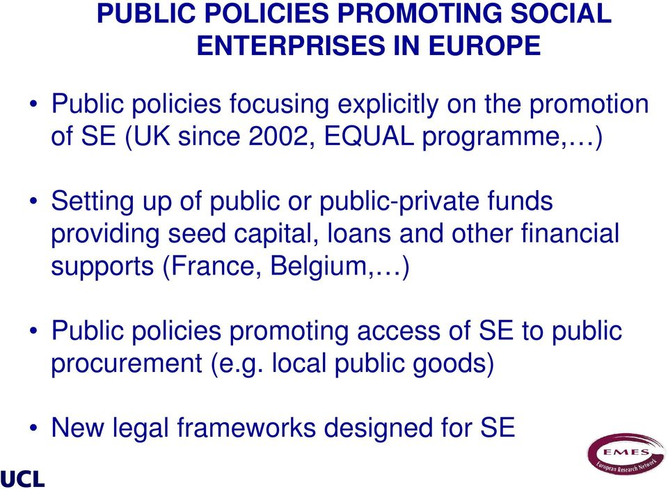 providing seed capital, loans and other financial supports (France, Belgium, ) Public policies