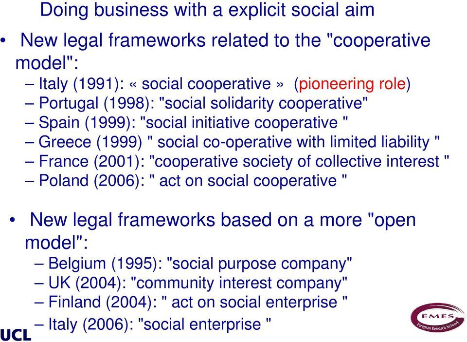 "France (2001): ""cooperative society of collective interest "" Poland (2006): "" act on social cooperative "" New legal frameworks based on a more ""open model"":"