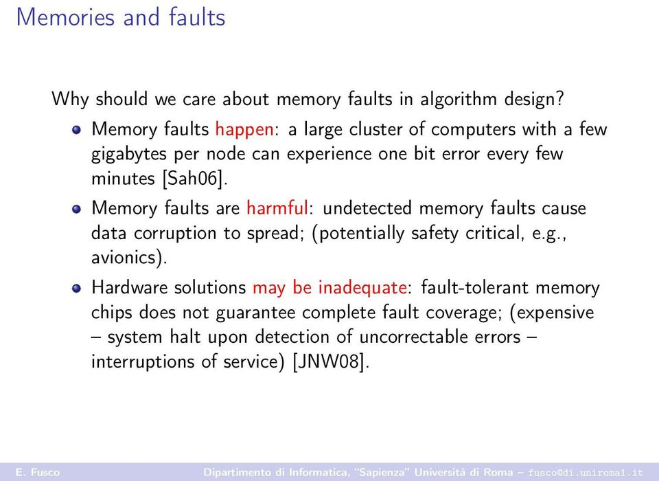 Memory faults are harmful: undetected memory faults cause data corruption to spread; (potentially safety critical, e.g., avionics).