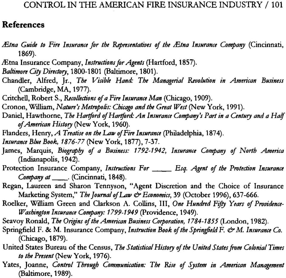 , The Vi 'ble Hana ' The Managerial Revolution in American Business (Cambridge, MA, 1977). Critchell, Robert S., Recollections of a Fire Insurance Man (Chicago, 1909).