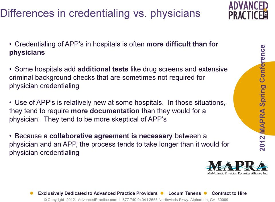 extensive criminal background checks that are sometimes not required for physician credentialing Use of APP s is relatively new at some hospitals.