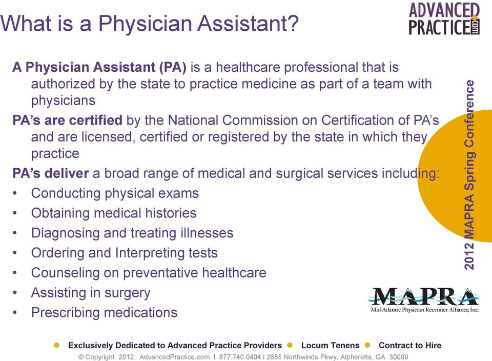 are certified by the National Commission on Certification of PA s and are licensed, certified or registered by the state in which they practice PA s