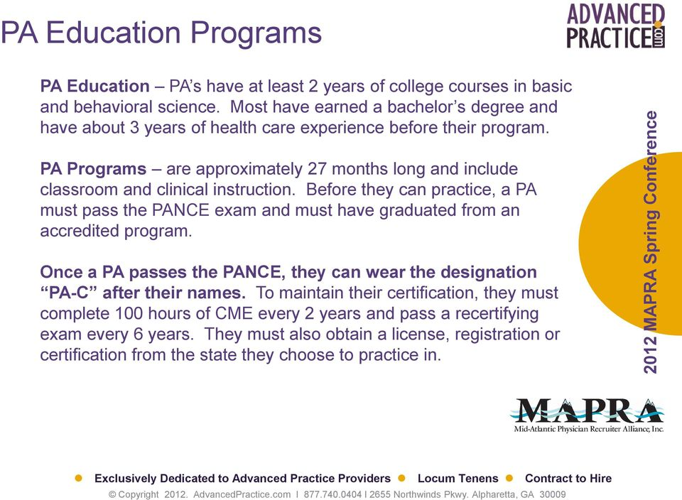 PA Programs are approximately 27 months long and include classroom and clinical instruction.