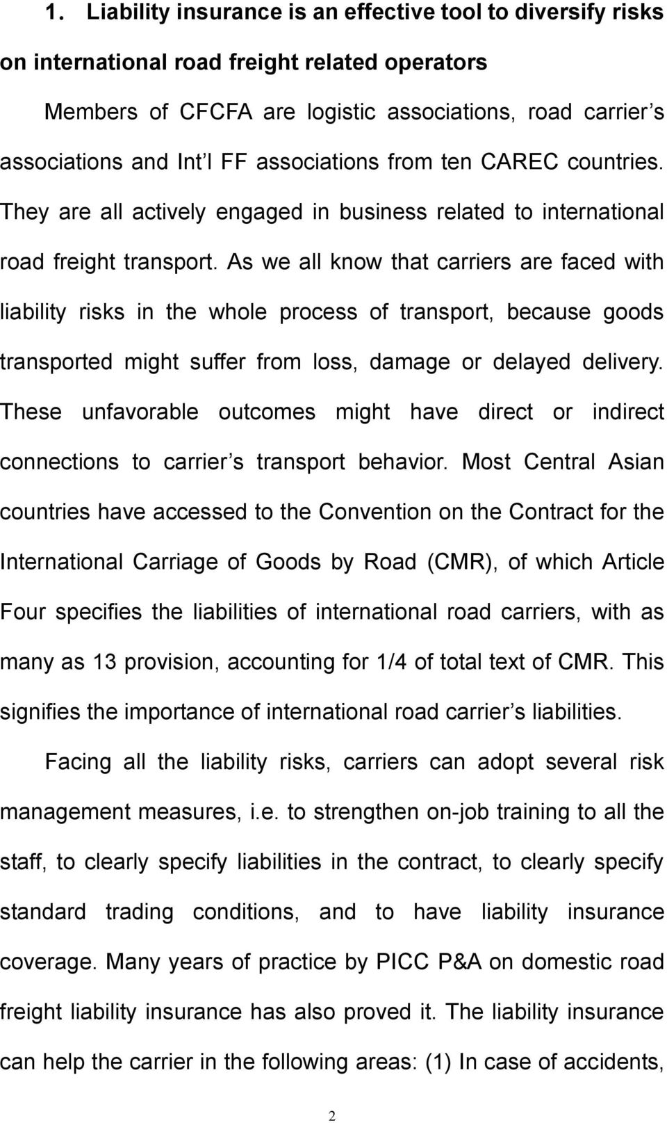 As we all know that carriers are faced with liability risks in the whole process of transport, because goods transported might suffer from loss, damage or delayed delivery.