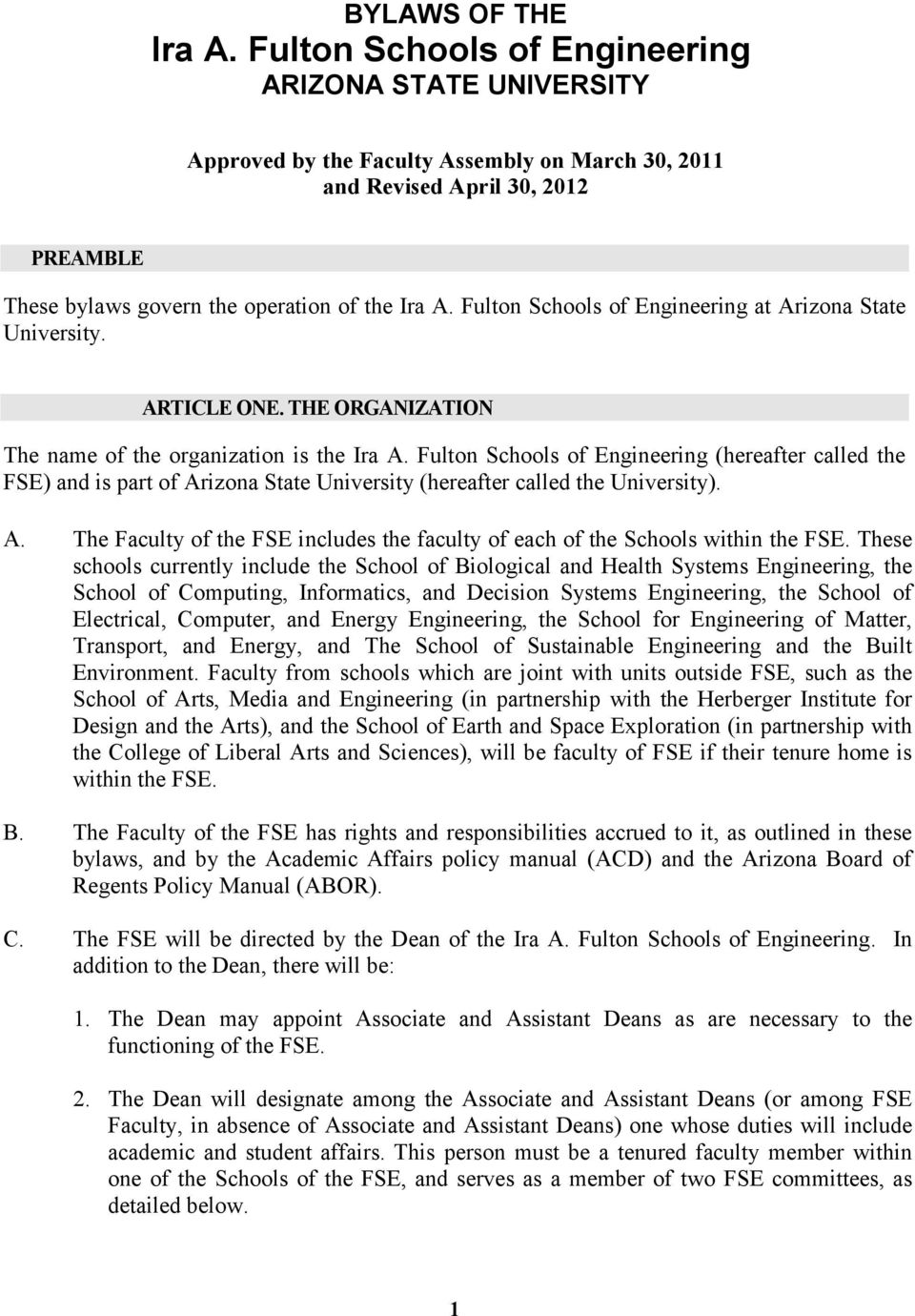 Fulton Schools of Engineering at Arizona State University. ARTICLE ONE. THE ORGANIZATION The name of the organization is the Ira A.