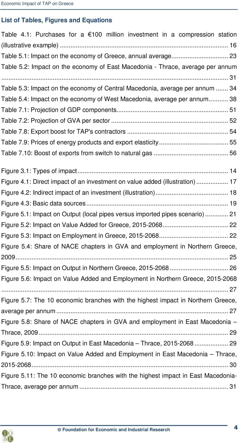3: Impact on the economy of Central Macedonia, average per annum... 34 Table 5.4: Impact on the economy of West Macedonia, average per annum... 38 Table 7.1: Projection of GDP components... 51 Table 7.