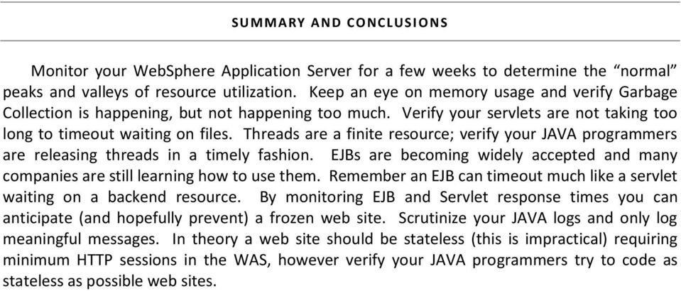 Threads are a finite resource; verify your JAVA programmers are releasing threads in a timely fashion. EJBs are becoming widely accepted and many companies are still learning how to use them.