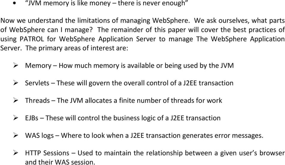 The primary areas of interest are: Memory How much memory is available or being used by the JVM Servlets These will govern the overall control of a J2EE transaction Threads The JVM allocates a