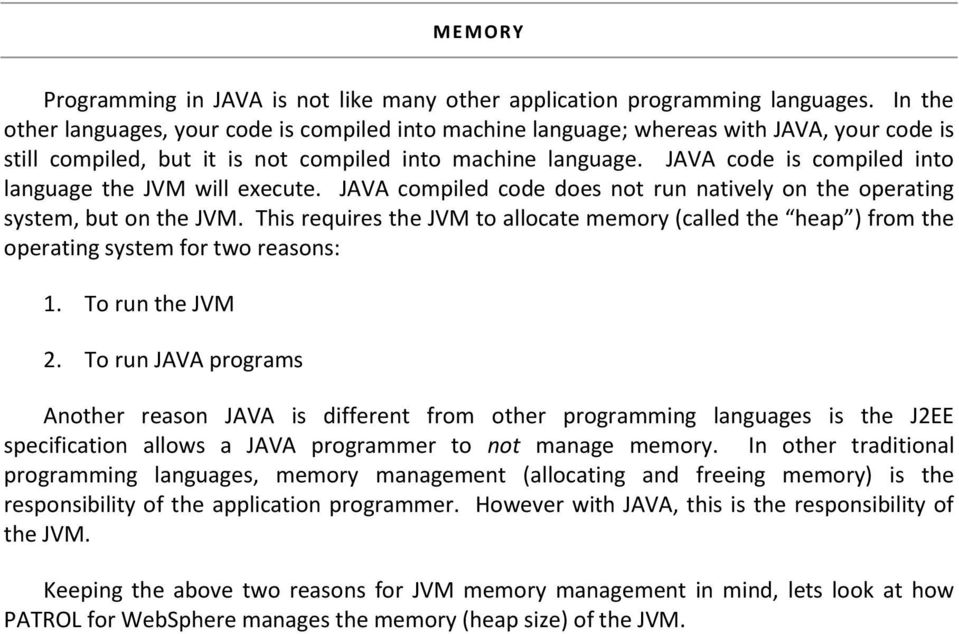 JAVA code is compiled into language the JVM will execute. JAVA compiled code does not run natively on the operating system, but on the JVM.