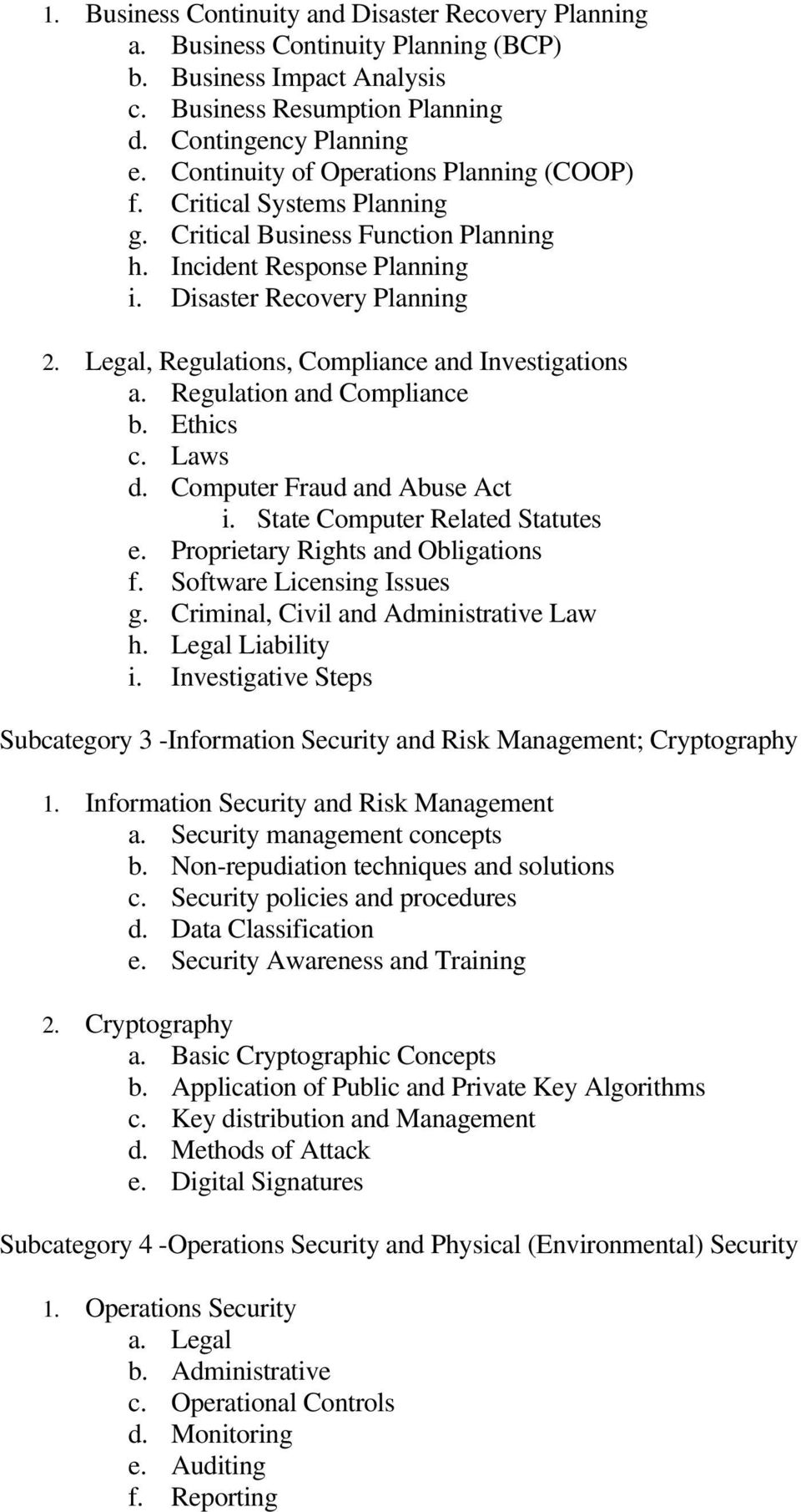 Legal, Regulations, Compliance and Investigations a. Regulation and Compliance b. Ethics c. Laws d. Computer Fraud and Abuse Act i. State Computer Related Statutes e.