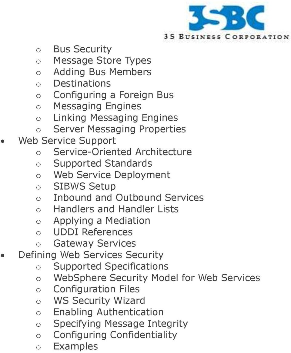 Services o Handlers and Handler Lists o Applying a Mediation o UDDI References o Gateway Services Defining Web Services Security o Supported Specifications o