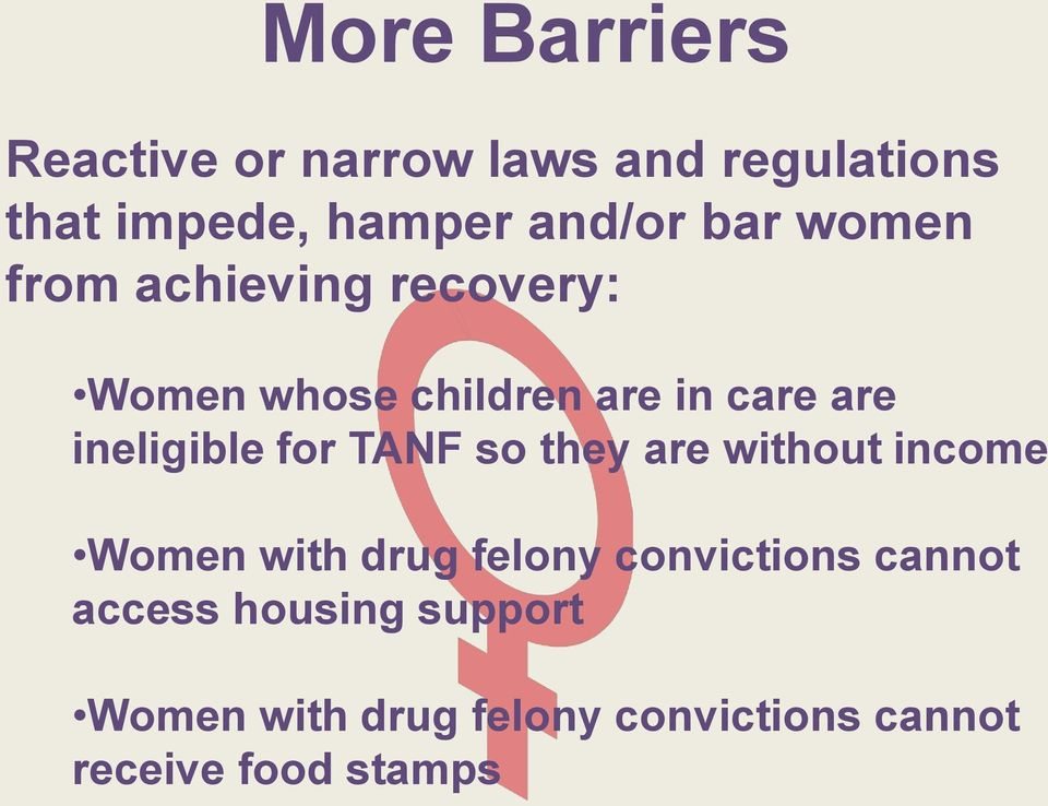 ineligible for TANF so they are without income Women with drug felony convictions