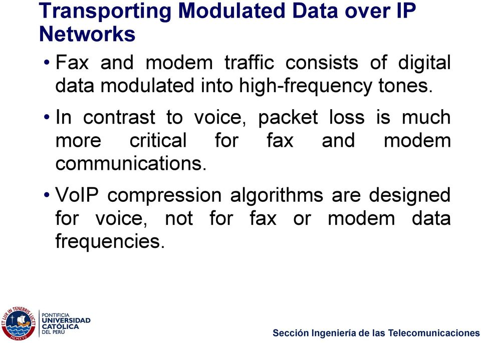 In contrast to voice, packet loss is much more critical for fax and modem