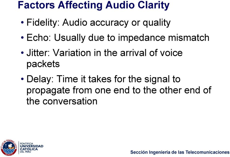 Variation in the arrival of voice packets Delay: Time it takes