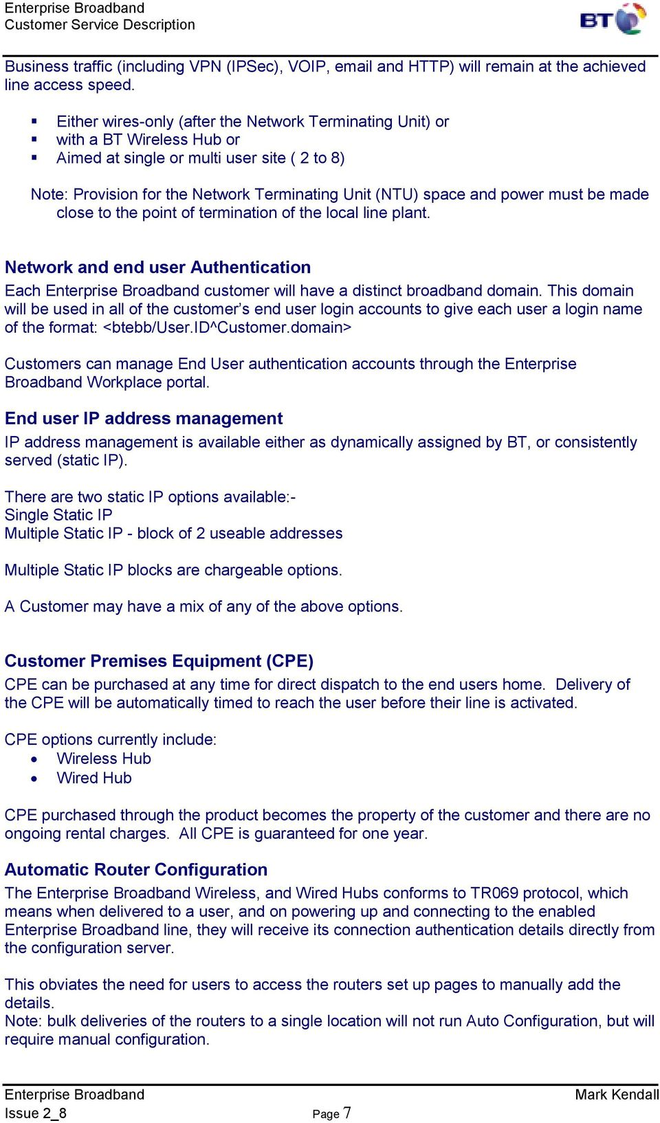 must be made close to the point of termination of the local line plant. Network and end user Authentication Each customer will have a distinct broadband domain.