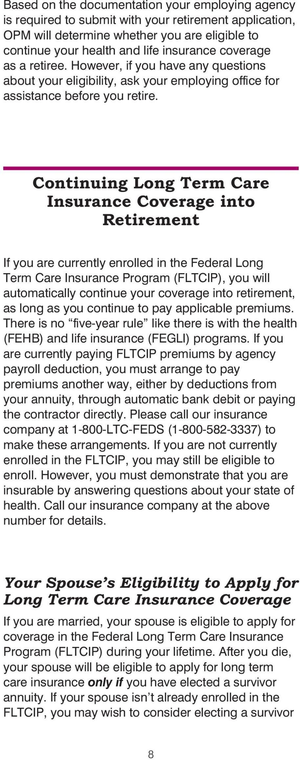 Continuing Long Term Care Insurance Coverage into Retirement If you are currently enrolled in the Federal Long Term Care Insurance Program (FLTCIP), you will automatically continue your coverage into