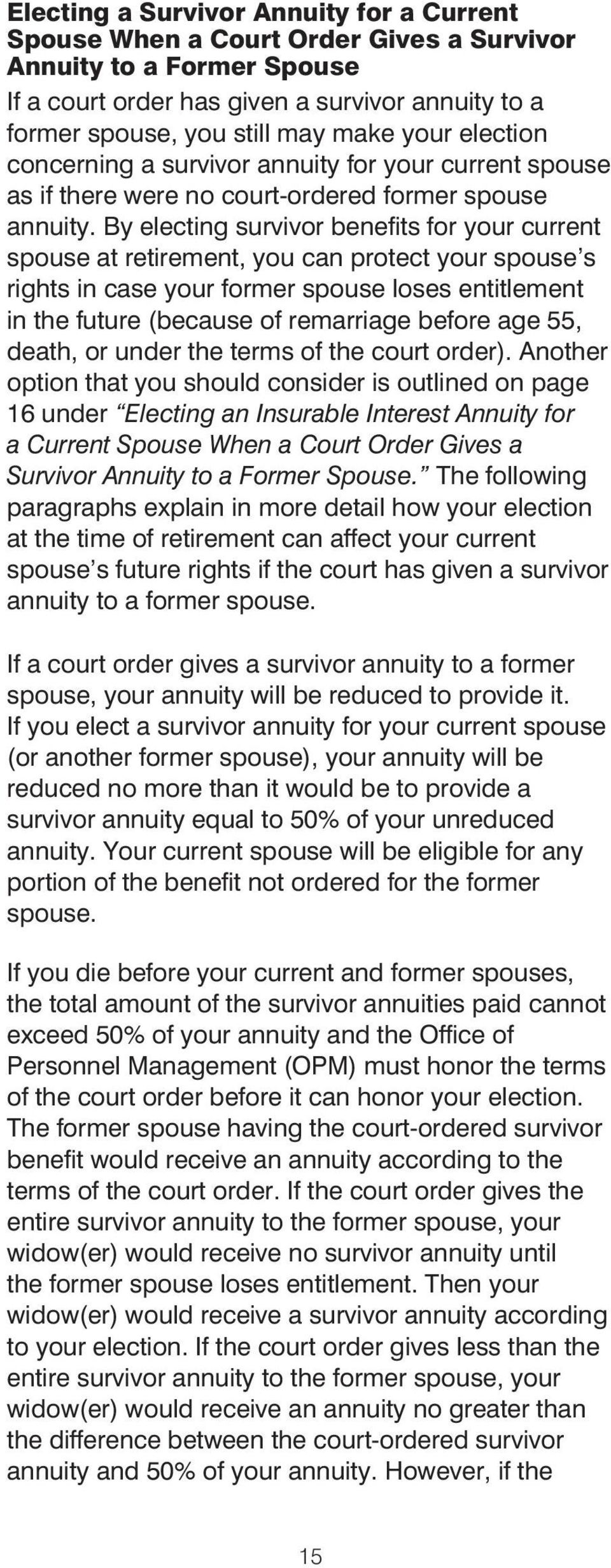 By electing survivor benefits for your current spouse at retirement, you can protect your spouse s rights in case your former spouse loses entitlement in the future (because of remarriage before age