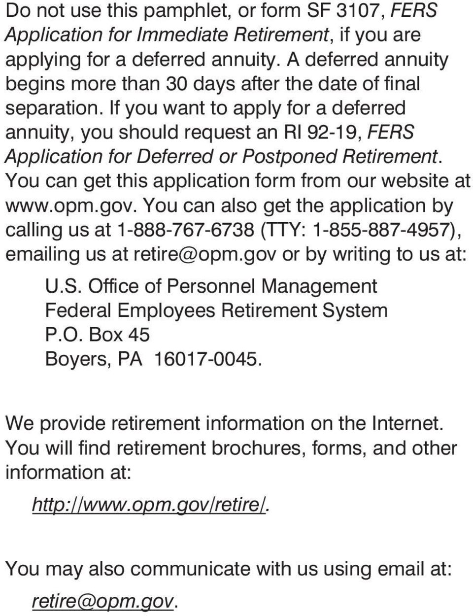 If you want to apply for a deferred annuity, you should request an RI 92-19, FERS Application for Deferred or Postponed Retirement. You can get this application form from our website at www.opm.gov.