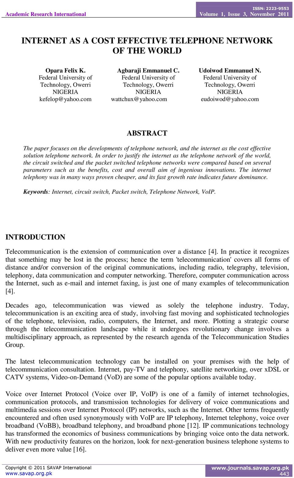 com ABSTRACT The paper focuses on the developments of telephone network, and the internet as the cost effective solution telephone network.