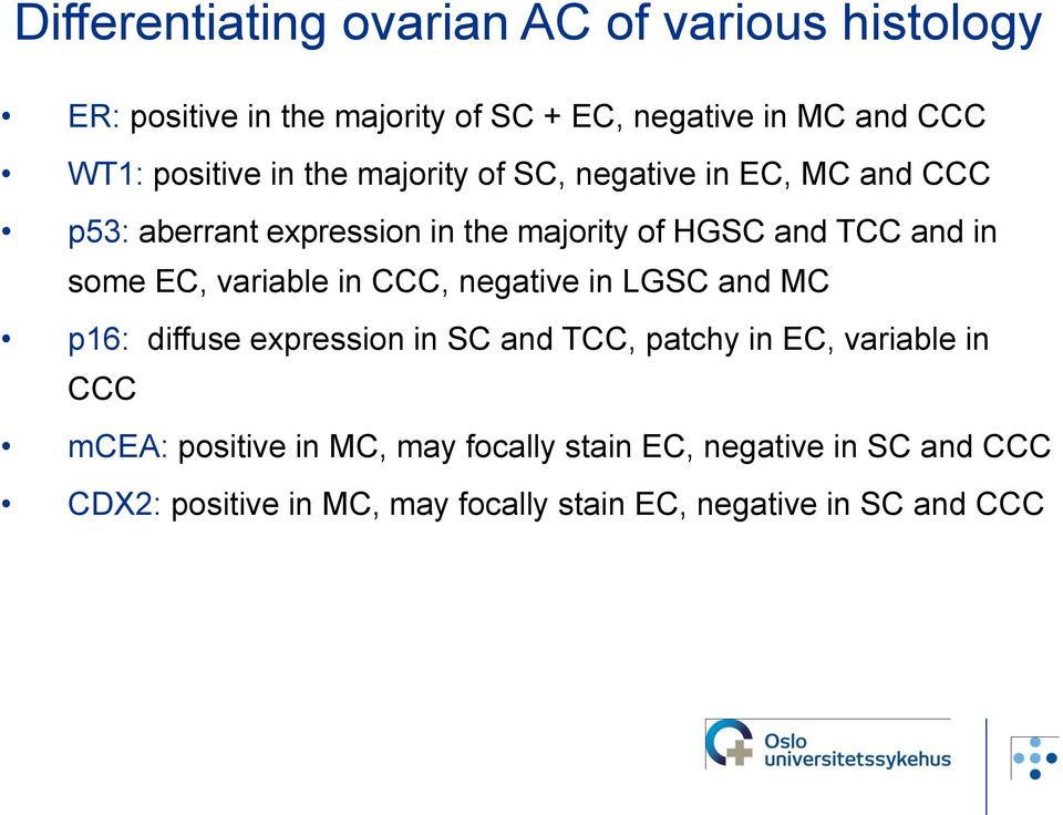 some EC, variable in CCC, negative in LGSC and MC p16: diffuse expression in SC and TCC, patchy in EC, variable in CCC