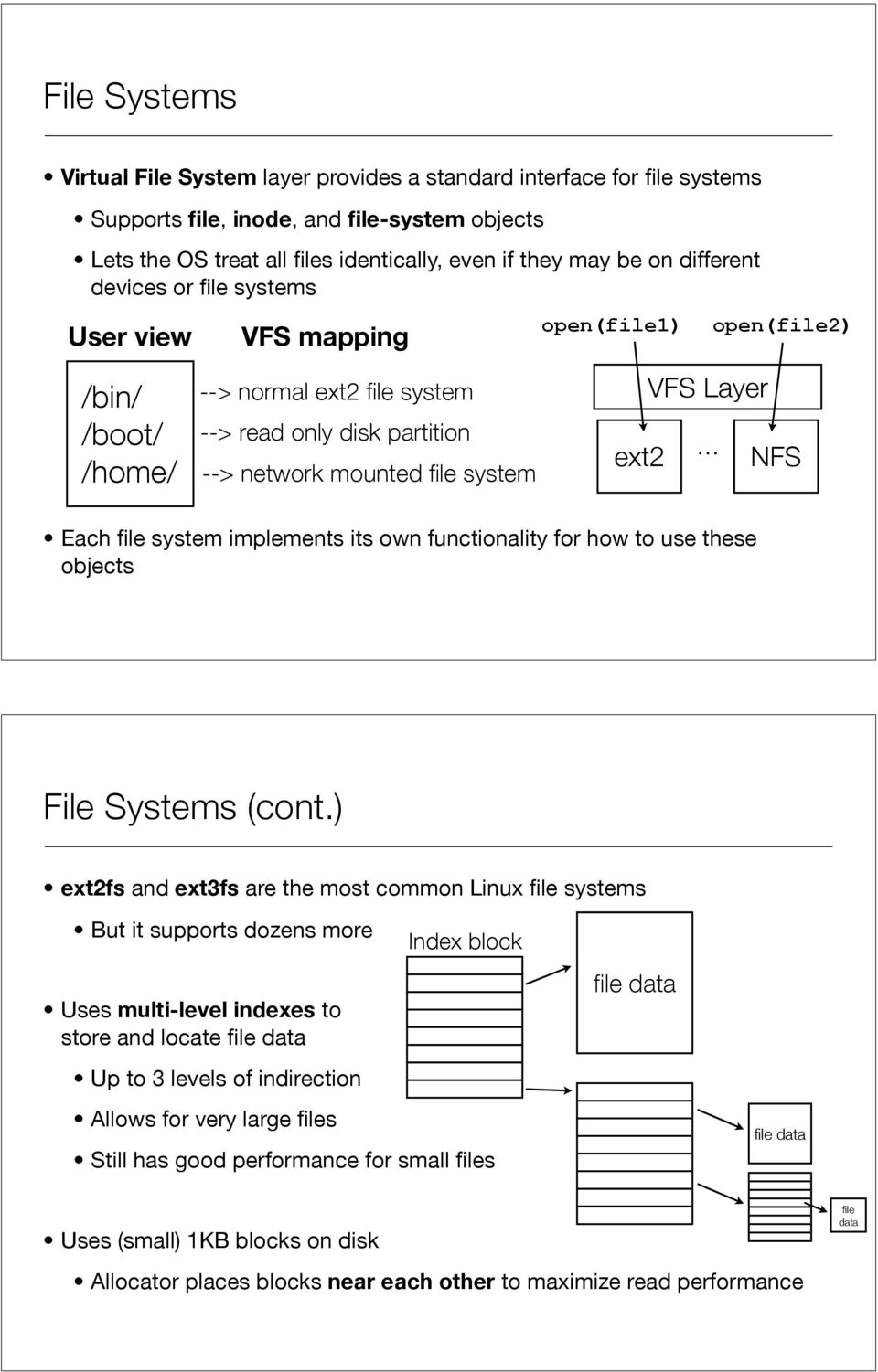 ext2... NFS Each file system implements its own functionality for how to use these objects File Systems (cont.