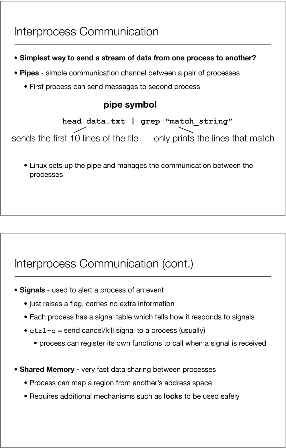txt grep match_string sends the first 10 lines of the file only prints the lines that match Linux sets up the pipe and manages the communication between the processes Interprocess Communication (cont.
