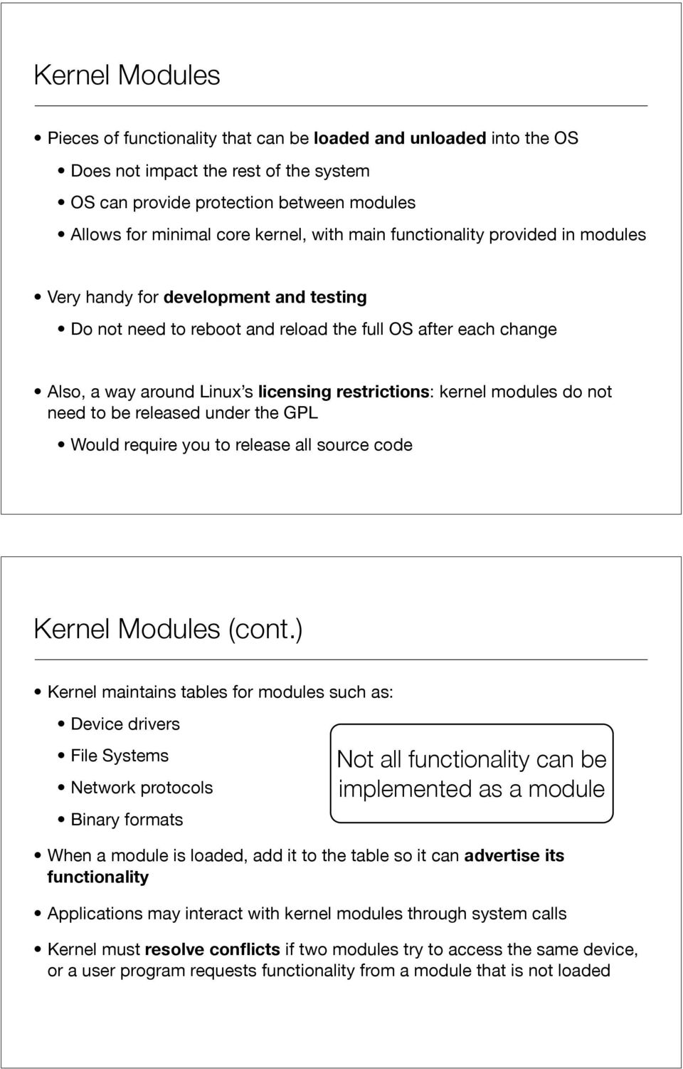 kernel modules do not need to be released under the GPL Would require you to release all source code Kernel Modules (cont.