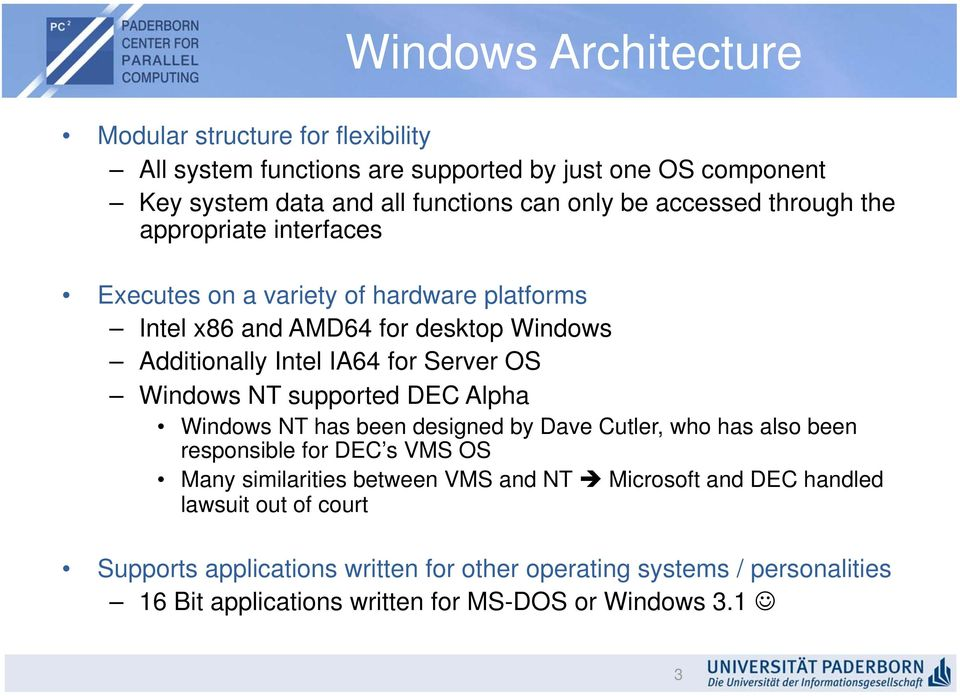 Windows NT supported DEC Alpha Windows NT has been designed by Dave Cutler, who has also been responsible for DEC s VMS OS Many similarities between VMS and NT