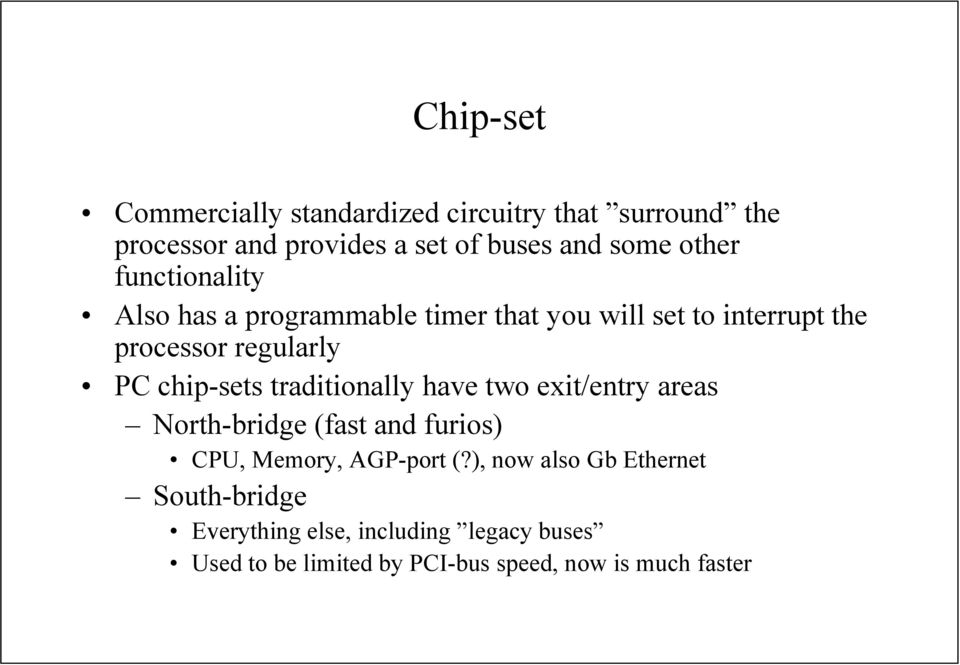 chip-sets traditionally have two exit/entry areas North-bridge (fast and furios) CPU, Memory, AGP-port (?