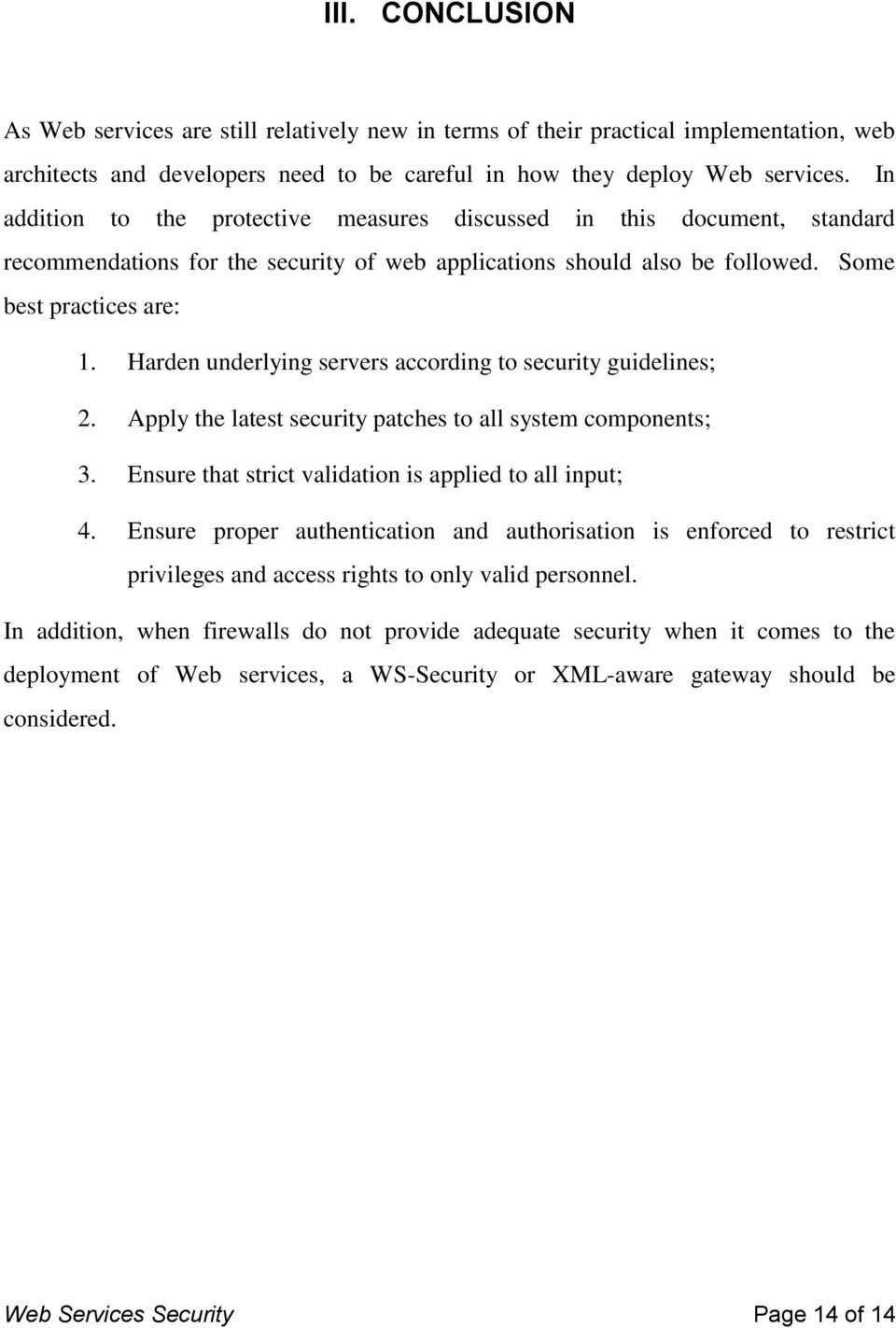 Harden underlying servers according to security guidelines; 2. Apply the latest security patches to all system components; 3. Ensure that strict validation is applied to all input; 4.