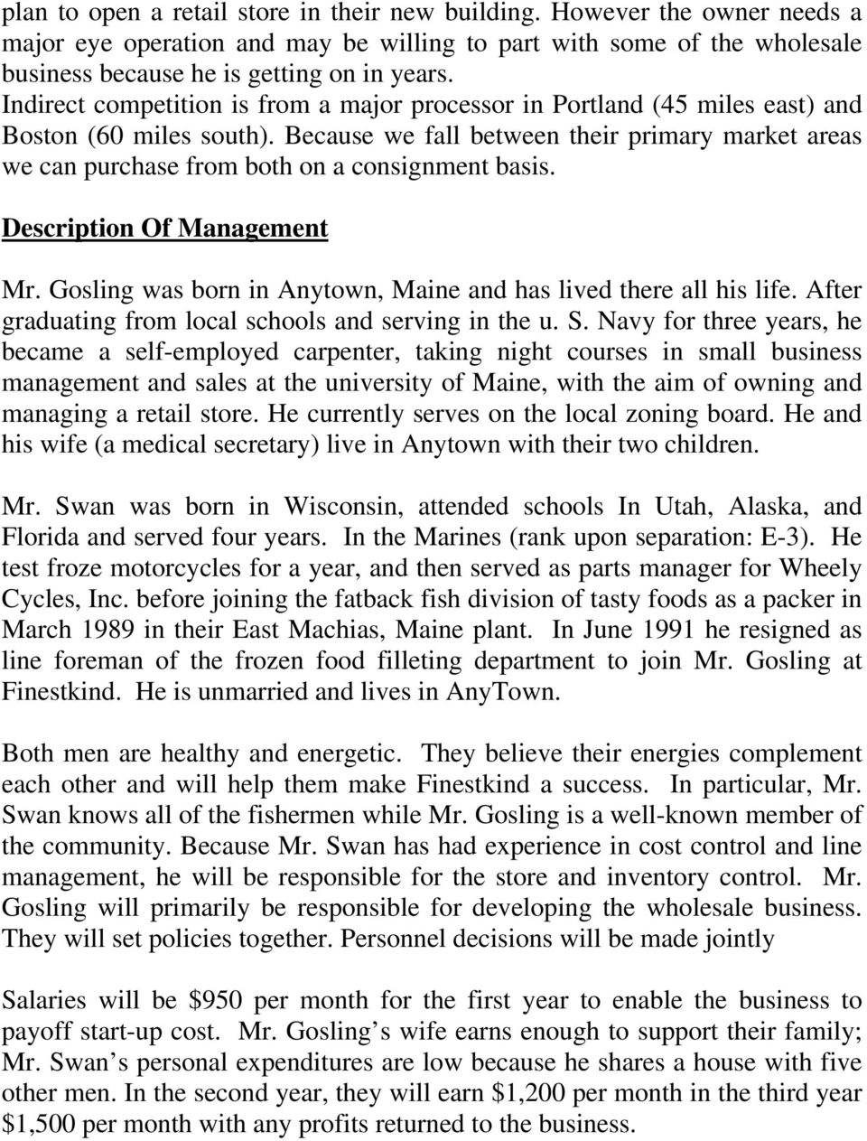 Because we fall between their primary market areas we can purchase from both on a consignment basis. Description Of Management Mr. Gosling was born in Anytown, Maine and has lived there all his life.