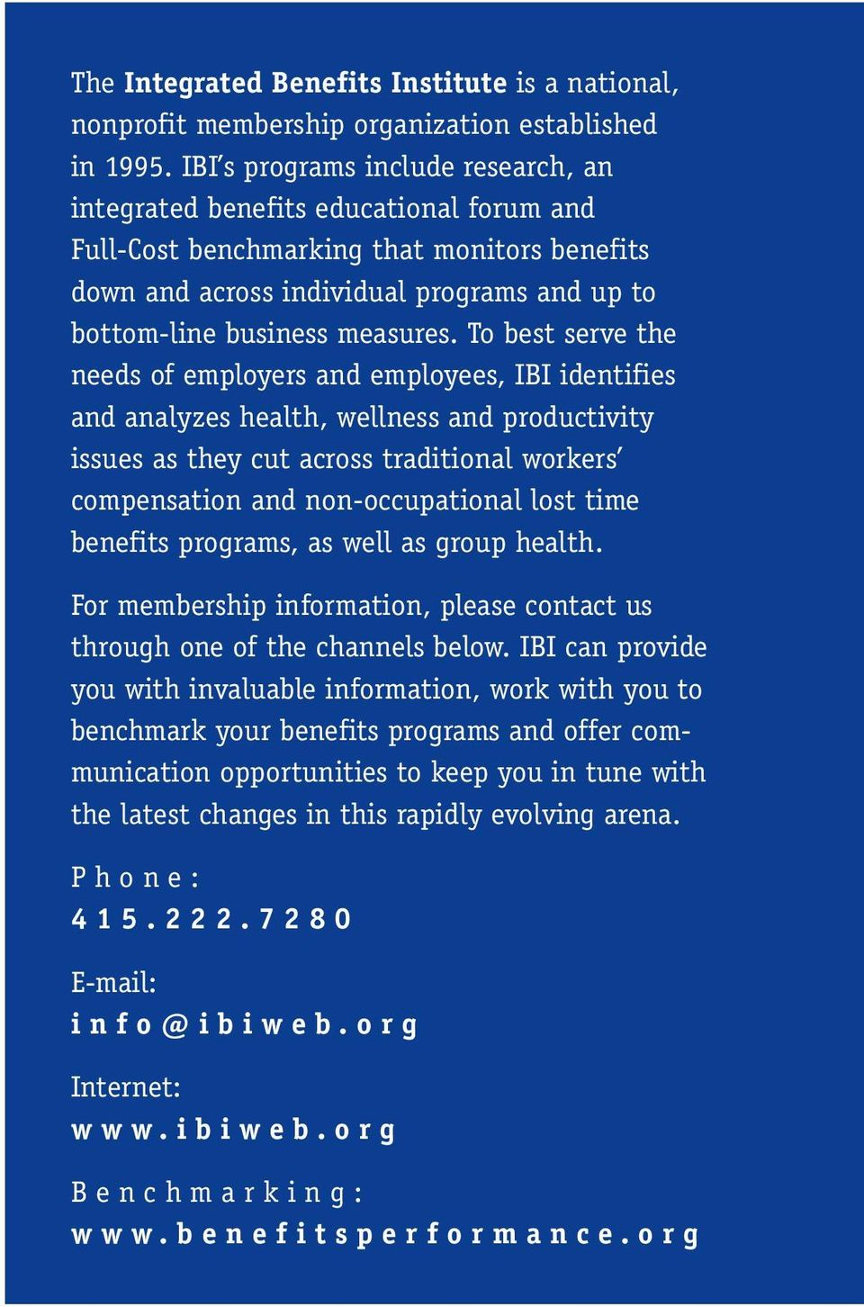To best serve the needs of employers and employees, IBI identifies and analyzes health, wellness and productivity issues as they cut across traditional workers compensation and non-occupational lost
